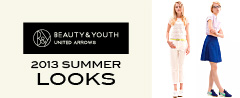 BEAUTY & YOUTH UNITED ARROWS 2013 SUMMER LOOKS