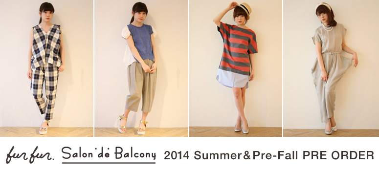 「fur fur」「Salon de Balcony」 2014 Summer&Pre-Fall PRE ORDER